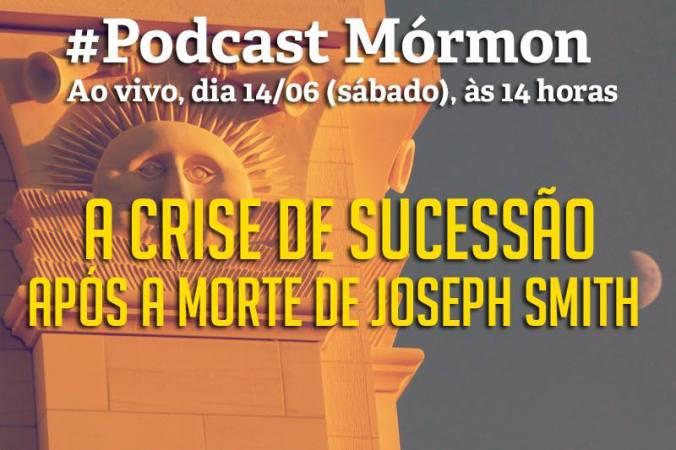 Podcast Mórmon #102 – A Crise de Sucessão Após a Morte de Joseph Smith