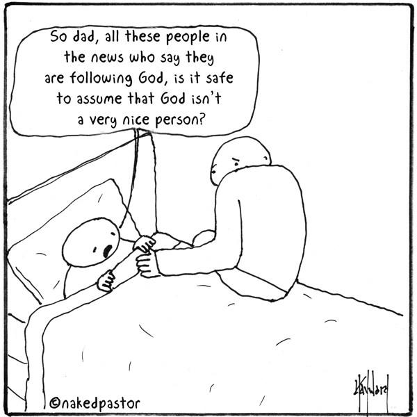 """""""Então, papai, todas essas pessoas no noticiário que dizem que estão seguindo a Deus, pode-se presumir que Deus não é uma pessoa muito boa?"""" pergunta uma criança na charge """"Pode-se Presumir"""" do nakedpastor David Hayward"""